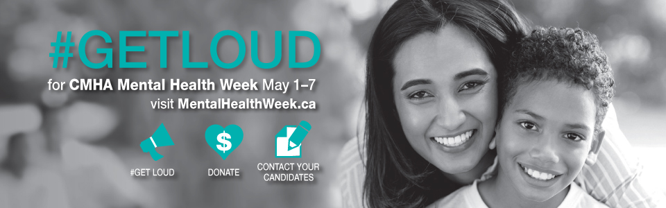Get ready to #GETLOUD for CMHA Mental Health Week